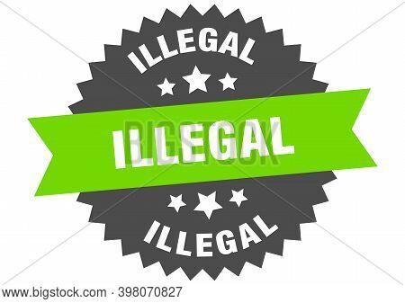 Illegal Sign. Illegal Circular Band Label. Round Illegal Sticker