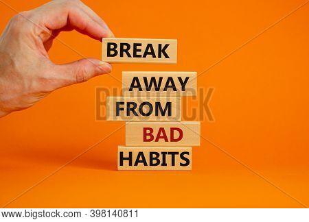 Time To Break Bad Habits. Wooden Blocks With Words 'break Away From Bad Habits'. Male Hand. Beautifu