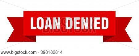 Loan Denied Ribbon. Loan Denied Paper Band Banner Sign