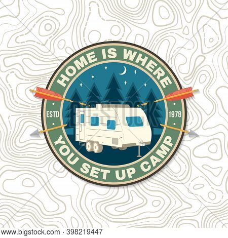 Home Is Where You Set Up Camp. Summer Camp Print, Patch. Vector Illustration. Concept For Shirt Or L