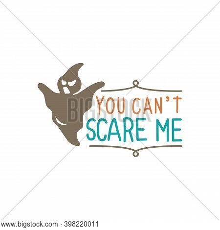 You Can\'t Scare Me I\'m A Teacher .halloween Quote