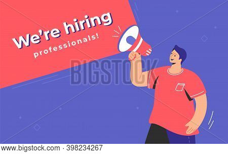 We Are Hiring Prefessionals Concept Illustration Of Happy Man Shouting On Megaphone To Invite A Mana