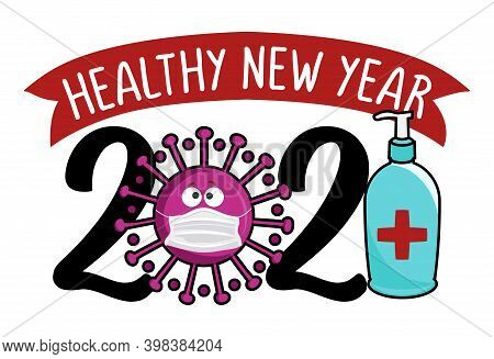 Healthy New Year 2021 - Happy New Year Greeting. Lettering Typography Poster With Text For Self Quar