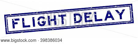 Grunge Blue Flight Delay Word Square Rubber Seal Stamp On White Background