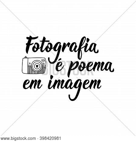 Brazilian Lettering. Translation From Portuguese - Photography Is Poem In Image. Modern Vector Brush