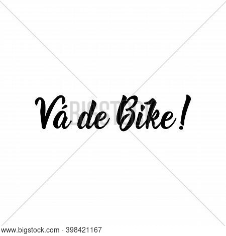 Brazilian Lettering. Translation From Portuguese - Go Biking. Modern Vector Brush Calligraphy. Ink I