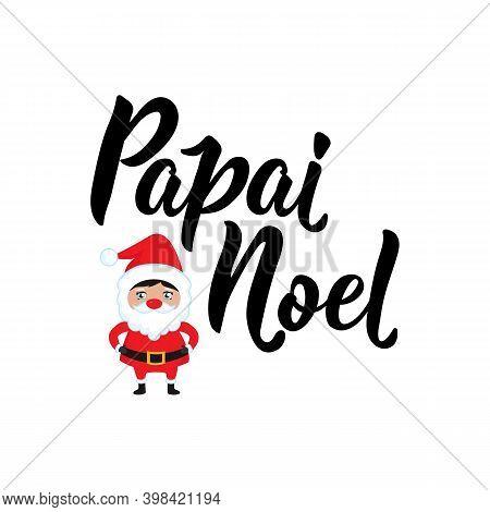 Papai Noel. Brazilian Lettering. Translation From Portuguese - Santa Claus. Modern Vector Brush Call