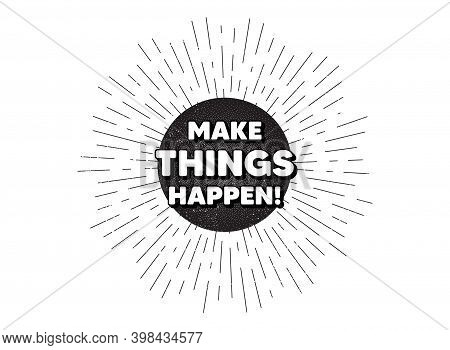 Make Things Happen Motivation Quote. Vintage Star Burst Banner. Motivational Slogan. Inspiration Mes