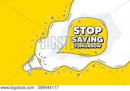 Stop Saying Tomorrow Motivation Message. Loudspeaker Alert Message. Motivational Slogan. Inspiration