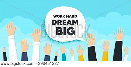 Work Hard Dream Big Motivation Quote. People Hands Up Cloud Background. Motivational Slogan. Inspira