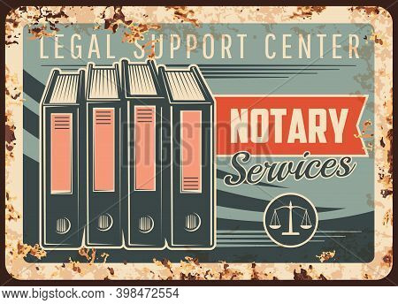 Notary Service Rusty Metal Plate, Vector Notarial Office Legal Support Center Vintage Rust Tin Sign.