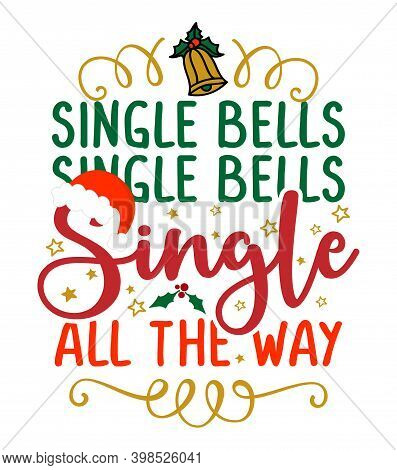 Single Bells, Single Bells, Single All The Way - Calligraphy Phrase For Christmas. Lettering For Xma