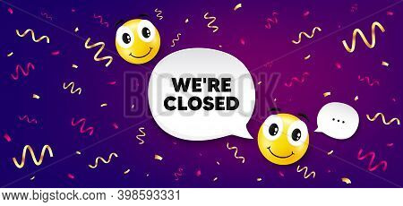 Were Closed. Smile Face With Speech Bubble. Business Closure Sign. Store Bankruptcy Symbol. Smile Ch