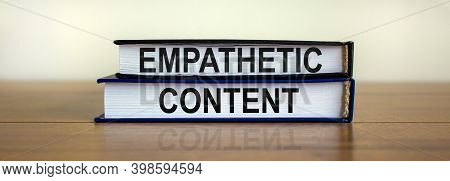 Empathetic Content Symbol. Books With Text 'empathetic Content' On Beautiful Wooden Table. White Bac