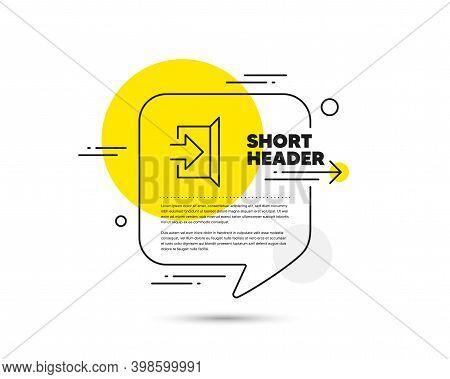 Exit Line Icon. Speech Bubble Vector Concept. Open Door Sign. Entrance Symbol With Arrow. Exit Line