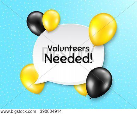 Volunteers Needed. Balloon Party Banner With Speech Bubble. Volunteering Service Sign. Charity Work