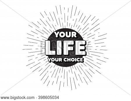 Your Life Your Choice Motivation Quote. Vintage Star Burst Banner. Motivational Slogan. Inspiration