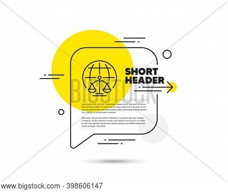 Magistrates Court Line Icon. Speech Bubble Vector Concept. Justice Scales Sign. Internet Law Symbol.