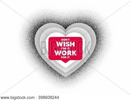 Dont Wish For It, Work For It Motivation Quote. Love Heart Dotwork Background. Motivational Slogan.