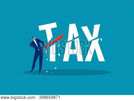 Businessman Using Sword To Slash Cut The Word Tax  Tax Reduction Concept .