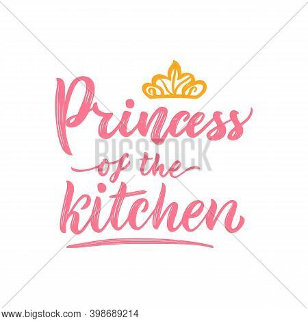Motivational Funny Quote Princess Of The Kitchen With Illustration Of Crown. Vector. Hand Texture Ca