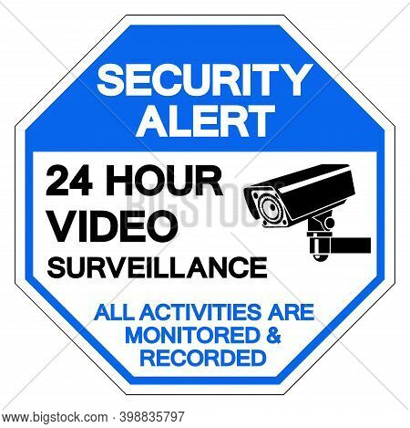 Security Alert 24 Hour Video Surveillance All Activities Are Monitored Recorded Symbol Sign ,vector