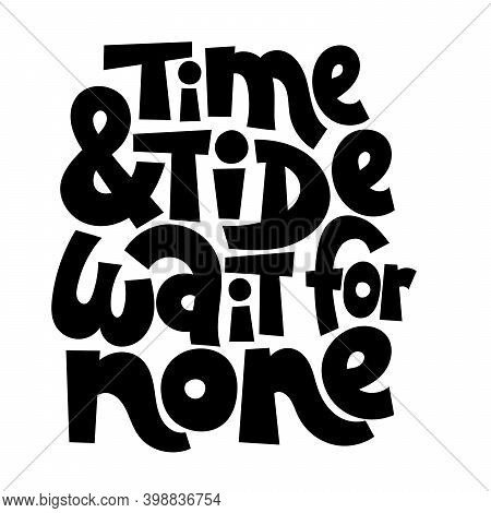 Time And Tide Wait For None - Unique Hand Drawn Vector Lettering About Team Work, Human Resources, B