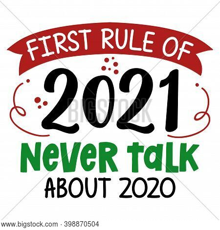 First Rule Of 2020: Never Talk About 2020 - Happy New Year Greeting. Lettering Poster With Text For