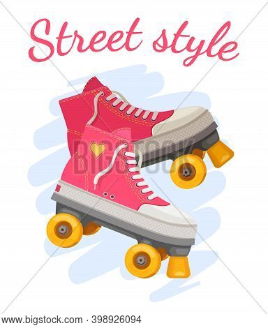 Roller Girl Print. Trendy Pink Rollers Skate With Heart And Slogan Street Style. Retro Summer Girls