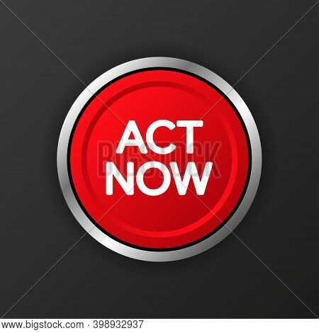 Act Now Realistic Button On Black Background. Vector Illustration.