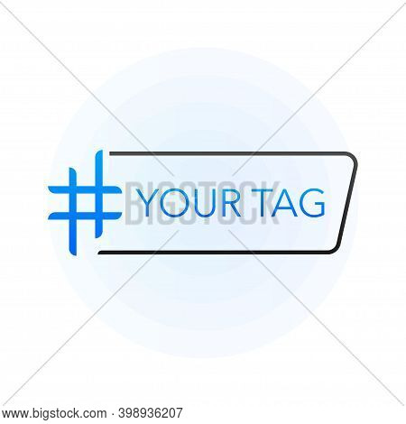 Hash Tag Lable. Your Tag On White Background. Vector Illustration.