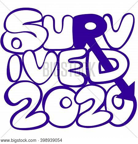 Survived In 2020  Grunge  Style Illustration, Hand Written Funny Lettering About The 2020 Year Chall