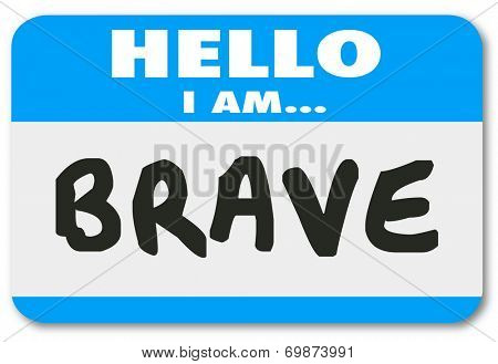 Hello I am Brave words on a blue name tag or sticker announcing you are courageous, bold, daring and confident to handle the job or career