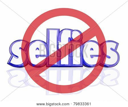No Selfies symbol on 3d letters to illustrate people being annoyed with self portraits taken on digital camera phones and posted on social media