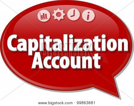 Speech bubble dialog illustration of business term saying Capitalization Account