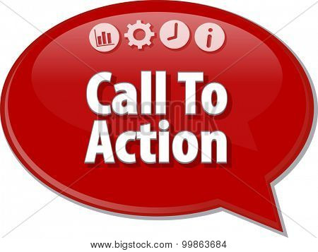 Speech bubble dialog illustration of business term saying Call To Action