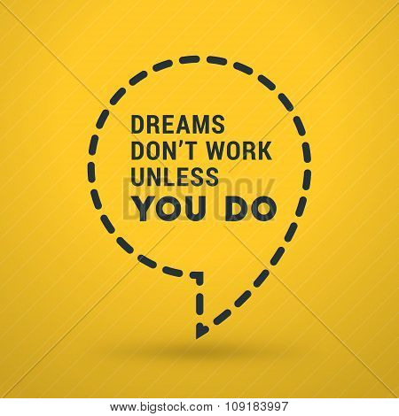 Inspirational And Motivational Typographic Quote Vector Poster Design. Dreams Dont Work Unless You D