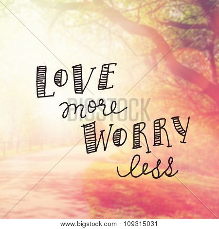 Inspirational Typographic Quote - Love more worry less
