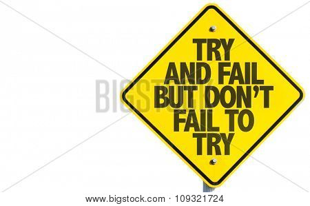Try and Fail But Don't Fail to Try sign isolated on white background