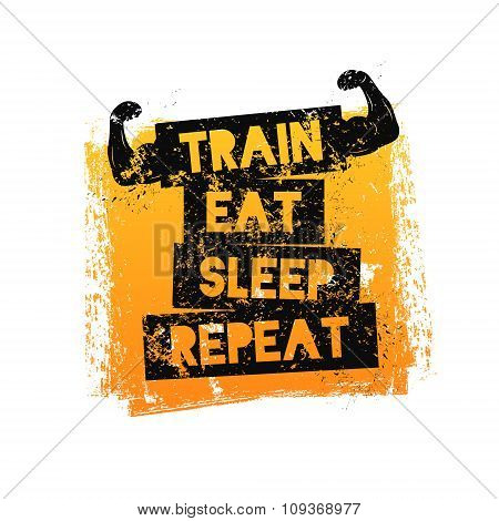 Train Eat Sleep Repeat. Motivational quote.