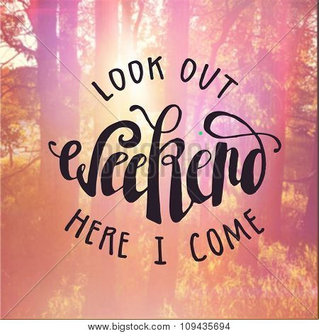 Inspirational Typographic Quote - Look out weekend here I come