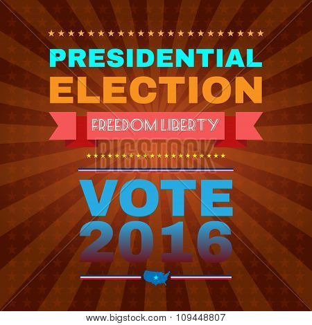 Election Day Campaign Ad Flyer. Freedom Liberty Social Promotion Banner. Presidential Election Vote 2016. American Flag's Symbolic Elements - Stripes and Stars. Digital vector illustration. poster