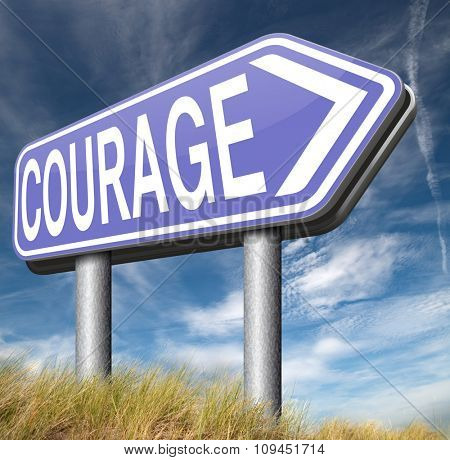 courage confront fears and bravery the ability no fear pain danger uncertainty and intimidation fearless