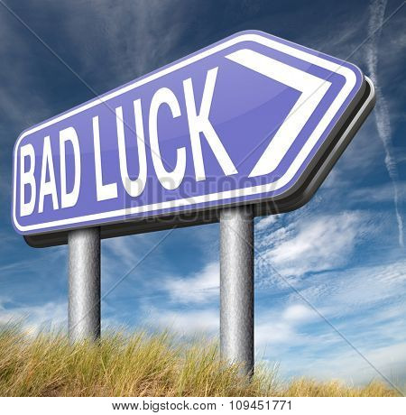 bad luck unlucky day or bad fortune, misfortune