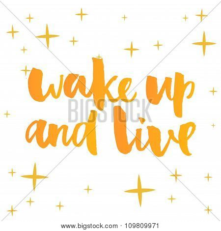 Wake up and live. Inspirational quote, positive saying lettering, Brush calligraphy, yellow typograp