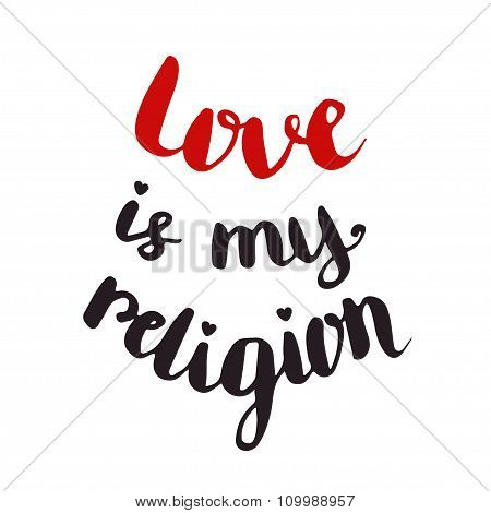 Love Is My Religion. Valentines Day Card. Vector Handwriting Quote.