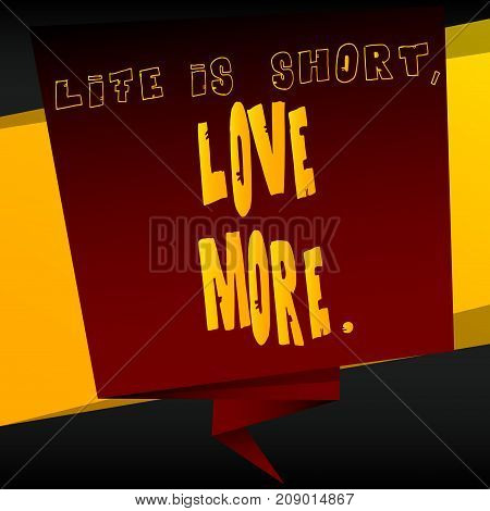 Banner with inspirational motivational quote. Vector design. Life is short love more.