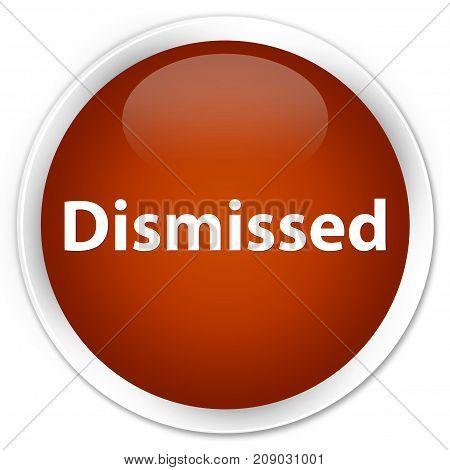 Dismissed Premium Brown Round Button