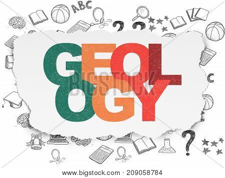 Learning concept: Painted multicolor text Geology on Torn Paper background with  Hand Drawn Education Icons