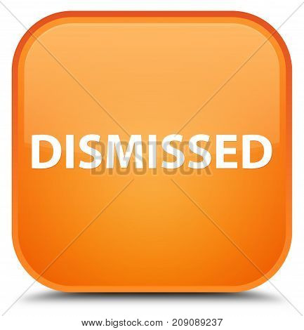 Dismissed Special Orange Square Button